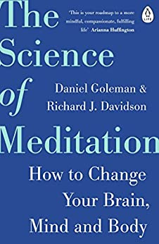 The Science of Meditation: How to Change Your Brain, Mind and Body by [Daniel Goleman, Richard Davidson]