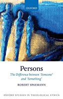 Persons: The Difference between 'Someone' and 'Something' (Oxford Studies in Theological Ethics)