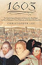 1603: The Death of Queen Elizabeth I, the Return of the Black Plague, the Rise of Shakespeare, Piracy, Witchcraft, and the Birth of the Stuart Era