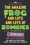 The Amazing Frog and Lots and Lots of Zombies: An Unofficial Amazing Frog Adventure