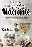 Libro di nodi Macramè: L'arte di annodare a mano creando elementi decorativi e complementi d'arredo per la tua casa. Tanti modelli per realizzare gioielli e altri utili e bellissimi accessori.