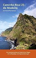 Caminho Real 23 da Madeira: Eine Inselumrundung auf historischen Wegen mit Ausflugstipps und Tageswanderungen