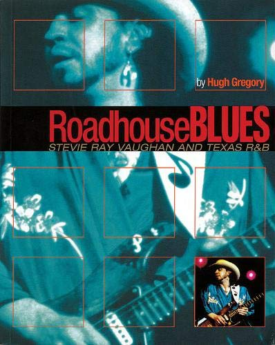Roadhouse Blues: Stevie Ray Vaughan and Texas R&B