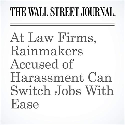At Law Firms, Rainmakers Accused of Harassment Can Switch Jobs With Ease copertina