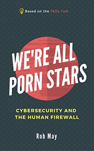 We're All Porn Stars: Cybersecurity and the Human Firewall (English Edition)
