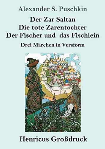 Der Zar Saltan / Die tote Zarentochter / Der Fischer und das Fischlein (Großdruck): Drei Märchen in Versform