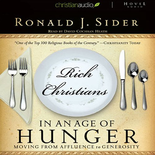 Rich Christians in an Age of Hunger     Moving from Affluence to Generosity              By:                                                                                                                                 Ron Sider                               Narrated by:                                                                                                                                 Dave Heath                      Length: 11 hrs and 2 mins     20 ratings     Overall 3.9