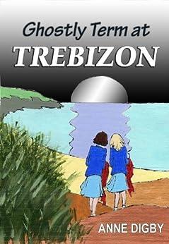 GHOSTLY TERM AT TREBIZON: {The Trebizon Boarding School Series} by [Anne Digby]
