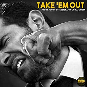 Take 'em Out (feat. Phil the Agony)