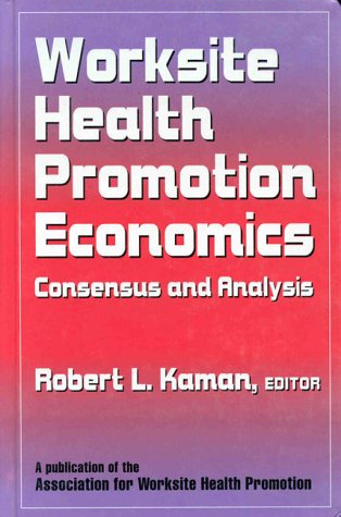 Worksite Health Promotion Economics: Consensus and Analysis