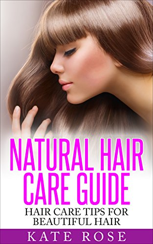 Natural Hair Care Guide Hair Care Tips For Beautiful Hair Healthy Hair Natural Hair Care How To Grow Long Hair Natural Beauty Ebook Rose Kate Amazon In Kindle Store