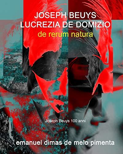 Joseph Beuys e Lucrezia De Domizio: De Rerum Natura
