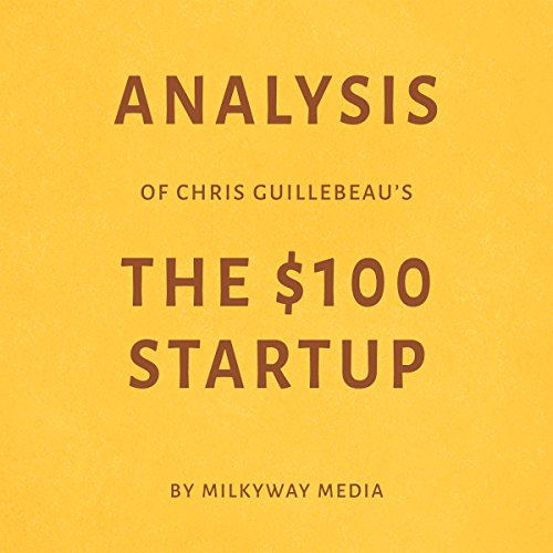 Analysis of Chris Guillebeau's The $100 Startup     By Milkyway Media              By:                                                                                                                                 Milkyway Media                               Narrated by:                                                                                                                                 George Drake Jr.                      Length: 28 mins     Not rated yet     Overall 0.0