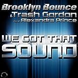 Brooklyn Bounce & Trash Gordon feat. Alexandra Prince - We Got That Sound