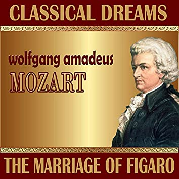 Wolfgang Amadeus Mozart: Classical Dreams. The Marriage of Figaro