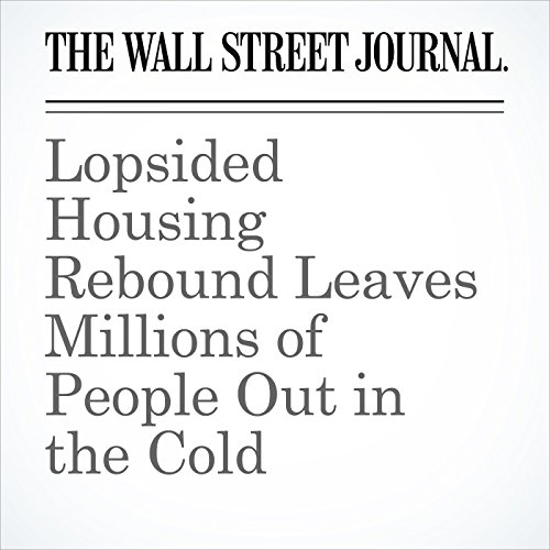 Lopsided Housing Rebound Leaves Millions of People Out in the Cold cover art