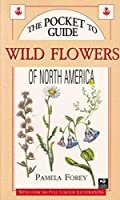 The Pocket Guide to Wild Flowers of North America (American Pocket Guides) 1855855348 Book Cover
