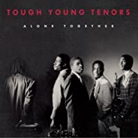 Alone Together by Tough Young Tenors (1992-01-09)