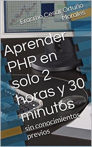 Aprender PHP en solo 2 horas y 30 minutos: Un libro...
