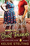 Curvy Girls Can't Date Best Friends: A Sweet Young...