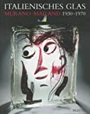 Italienisches Glas, Murano-Mailand 1930-1970