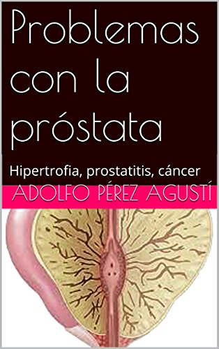 Problemas con la próstata: Hipertrofia, prostatitis, cáncer (Tratamiento natural nº 20)