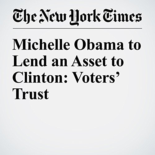 Michelle Obama to Lend an Asset to Clinton: Voters' Trust audiobook cover art