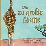 Die zu große Giraffe: Die zu große Giraffe Ein Kinderbuch darüber anders auszusehen, in die Welt zu passen und seine Superpower zu finden
