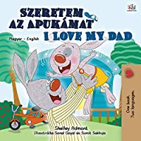 I Love My Dad (Hungarian English Bilingual Book for Kids) (Hungarian English Bilingual Collection)