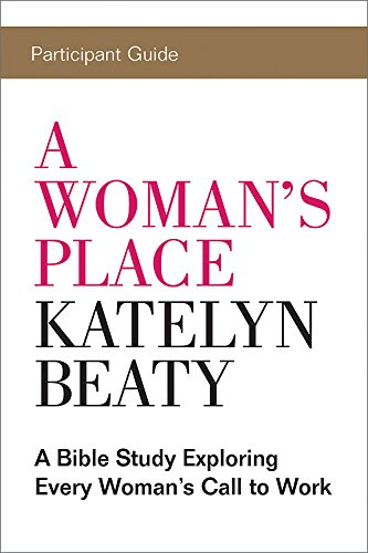 A Woman's Place Participant Guide: A Bible Study Exploring Every Womans Call to Work