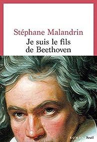 Je suis le fils de Beethoven par Stéphane Malandrin