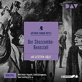 Der Shoscombe-Rennstall     Die letzten Fälle              Autor:                                                                                                                                 Arthur Conan Doyle                               Sprecher:                                                                                                                                 Peter Pasetti                      Spieldauer: 36 Min.     1 Bewertung     Gesamt 5,0