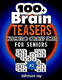 100+ Brain Teasers KAKURO CROSS SUMS for Seniors: A Special Extra Large 3D Print Easy Kakuro Puzzle Book for Seniors Total Brain Workout Exercises Volume 2! (3D Kakuro Large Print Series)