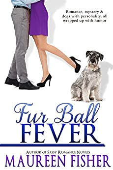 Fur Ball Fever: A Romantic Crime Mystery with Tons of Humor (The Fever Series Book 1) by [Maureen Fisher]