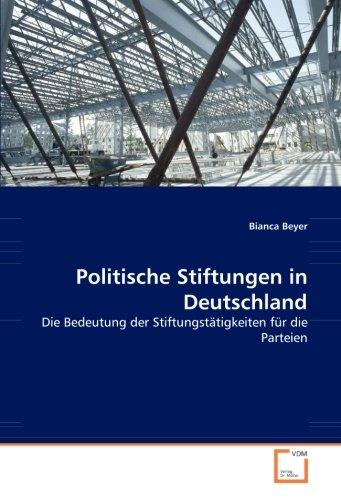 Politische Stiftungen in Deutschland: Die Bedeutung der Stiftungstätigkeiten für die Parteien
