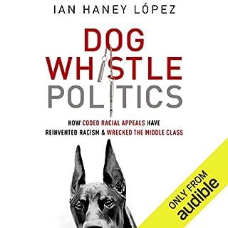 Dog Whistle Politics     How Coded Racial Appeals Have Reinvented Racism and Wrecked the Middle Class              Auteur(s):                                                                                                                                 Ian Haney López                               Narrateur(s):                                                                                                                                 Eric Yves Garcia                      Durée: 12 h et 33 min     Pas de évaluations     Au global 0,0