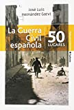 La Guerra Civil española en 50 lugares: 19 (Viajar)