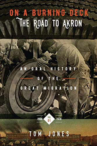 On A Burning Deck. The Road to Akron.: An Oral History of The Great Migration. (Volume 1)