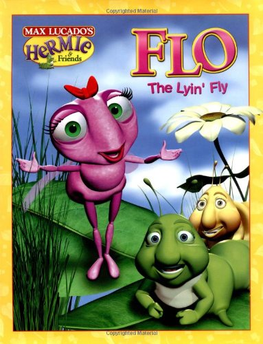 Flo the Lyin' Fly (Max Lucado's Hermie & Friends)