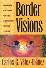 Border Visions: Mexican Cultures of the Southwest United States