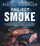 Project Smoke: Seven Steps to Smoked Food Nirvana, Plus 100 Irresistible Recipes from Classic...