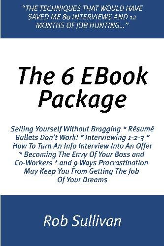 The 6 EBook Package: All You Need To Know About Resumes, Interviews, Headhunters, And Getting The Job Of Your Dreams