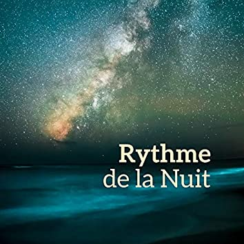 Rythme de la Nuit - Le Meilleur Chillout pour une Soirée de Détente