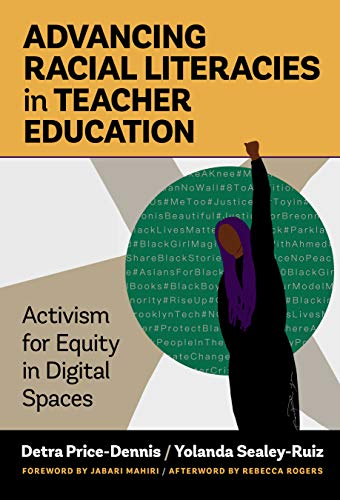 Compare Textbook Prices for Advancing Racial Literacies in Teacher Education: Activism for Equity in Digital Spaces  ISBN 9780807765517 by Price-Dennis, Detra,Sealey-Ruiz, Yolanda,Rogers, Rebecca,Mahiri, Jabari