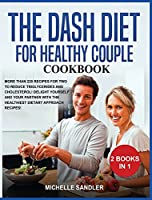 Dash Diet for Healthy Couple Cookbook: More than 220 Recipes for Two to reduce triglycerides and cholesterol! Delight Yourself and Your Partner with the Healthiest Dietary Approach Recipes!
