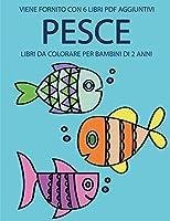 Libri da colorare per bambini di 2 anni (Pesce): Questo libro contiene 40 pagine a colori con linee extra spesse per ridurre la frustrazione e aumentare la fiducia. Questo libro aiuterà i bambini a sviluppare il controllo della molla e ad allenare le loro