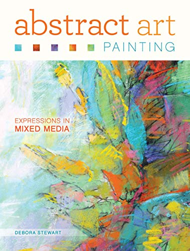 Compare Textbook Prices for Abstract Art Painting: Expressions in Mixed Media Illustrated Edition ISBN 0035313660733 by Stewart, Debora