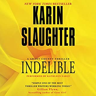 Indelible                   Written by:                                                                                                                                 Karin Slaughter                               Narrated by:                                                                                                                                 Kathleen Early                      Length: 13 hrs     12 ratings     Overall 4.9