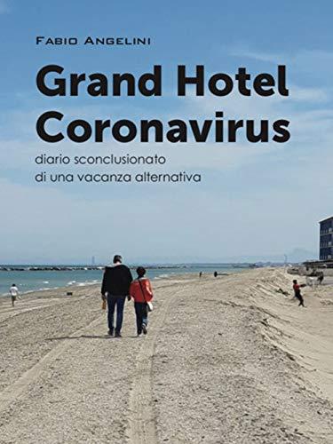 Grand Hotel Coronavirus. Diario sconclusionato di una vacanza alternativa