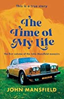 The Time of My Life: The first volume of the John Mansfield memoirs